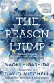 Go to record The reason I jump : the inner voice of a thirteen-year-old...