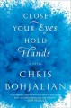 Go to record Close your eyes, hold hands : a novel