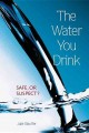 Go to record The water you drink : safe or suspect?