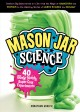 Go to record Mason jar science : 40 slimy, squishy, super-cool experime...