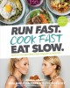 Go to record Run fast. Cook fast. Eat slow. : quick-fix recipes for han...