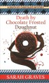 Go to record Death by chocolate frosted doughnut [text (large print)]