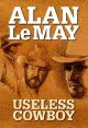 Go to record Useless cowboy [text (large print)]