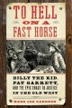 Go to record To hell on a fast horse : Billy the Kid, Pat Garrett, and ...