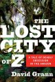 Go to record The lost city of Z : a tale of deadly obsession in the Ama...